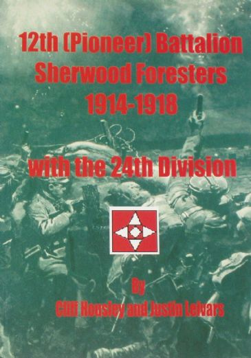 12th (Pioneer) Battalion Sherwood Foresters 1914-1918, with the 24th Division, by C Housley and J Leivars